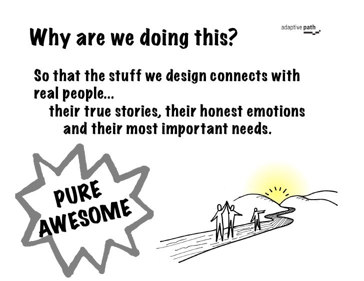 Why are we doing this? So that the stuff we design connects with real people...   their true stories, their honest emotion...