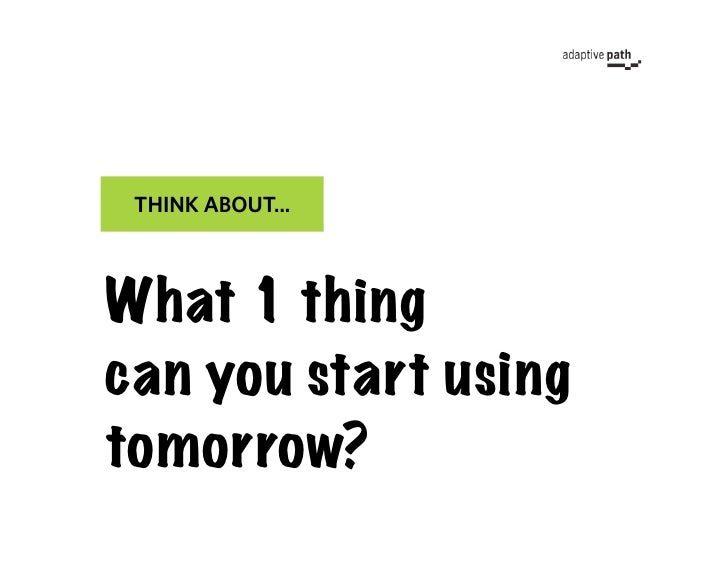 THINK ABOUT...    What 1 thing  can you start using tomorrow?