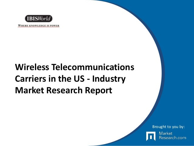 Wireless Telecommunications Carriers in the US - Industry Market Research Report Brought to you by: