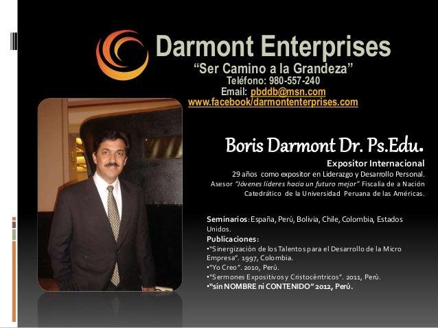 "Darmont Enterprises ""Ser Camino a la Grandeza"" Teléfono: 980-557-240 Email: pbddb@msn.com www.facebook/darmontenterprises...."