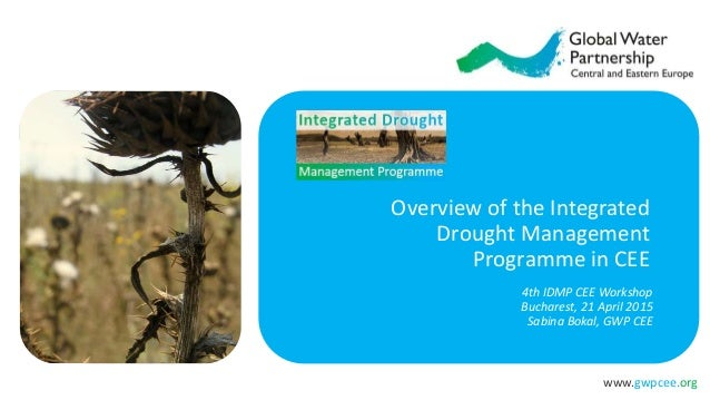 www.gwpcee.org Overview of the Integrated Drought Management Programme in CEE 4th IDMP CEE Workshop Bucharest, 21 April 20...