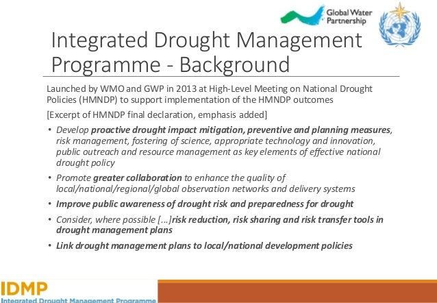 Integrated Drought Management Programme - Background Launched by WMO and GWP in 2013 at High-Level Meeting on National Dro...