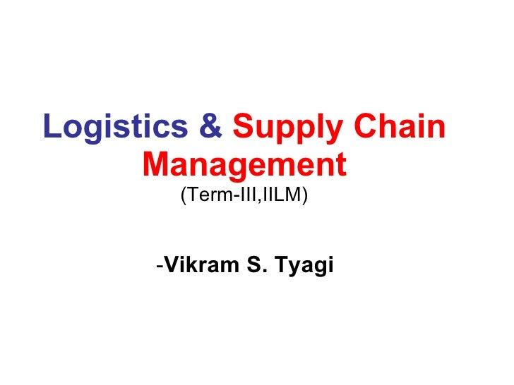 Logistics &  Supply Chain Management (Term-III,IILM) - Vikram S. Tyagi