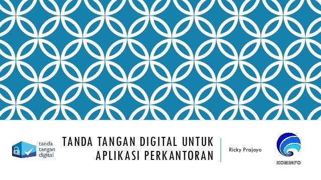 TANDA TANGAN DIGITAL UNTUK APLIKASI PERKANTORAN Ricky Prajoyo