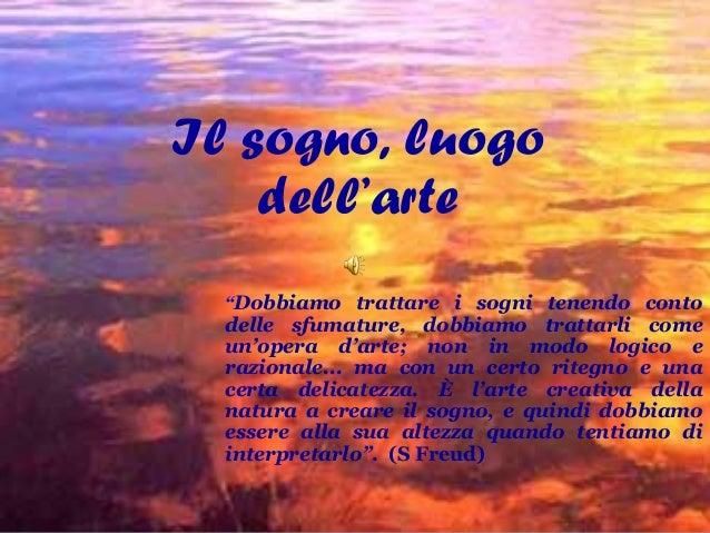 """Il sogno, luogo dell'arte """"Dobbiamo trattare i sogni tenendo conto delle sfumature, dobbiamo trattarli come un'opera d'art..."""