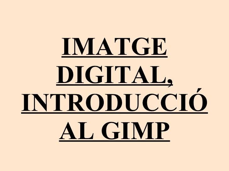IMATGE DIGITAL, INTRODUCCIÓ AL GIMP