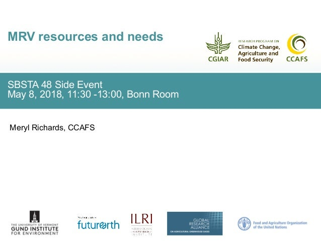 SBSTA 48 Side Event May 8, 2018, 11:30 -13:00, Bonn Room MRV resources and needs Meryl Richards, CCAFS