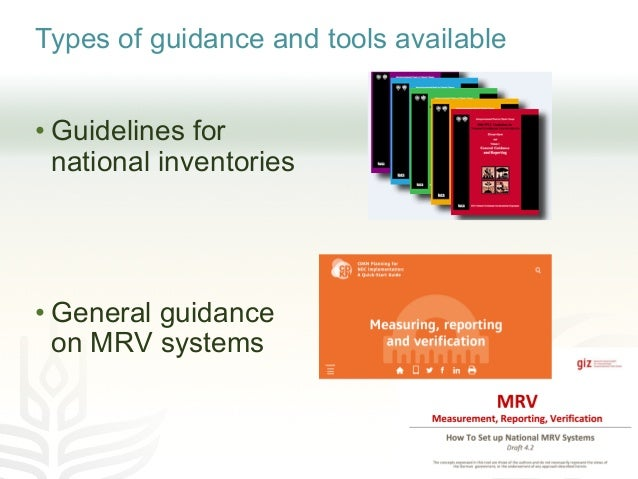 Types of guidance and tools available • Guidelines for national inventories • General guidance on MRV systems