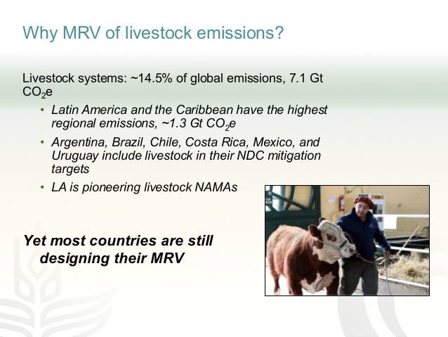 Why MRV of livestock emissions? Livestock systems: ~14.5% of global emissions, 7.1 Gt CO2e • Latin America and the Caribbe...