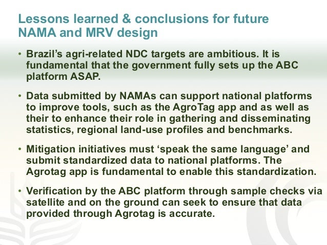 Lessons learned & conclusions for future NAMA and MRV design • Brazil's agri-related NDC targets are ambitious. It is fund...