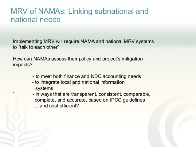 """MRV of NAMAs: Linking subnational and national needs Implementing MRV will require NAMA and national MRV systems to """"talk ..."""