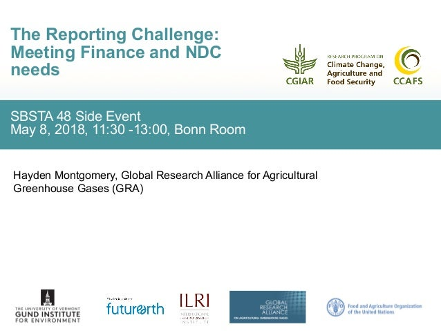 SBSTA 48 Side Event May 8, 2018, 11:30 -13:00, Bonn Room The Reporting Challenge: Meeting Finance and NDC needs Hayden Mon...