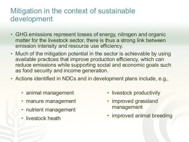 Mitigation in the context of sustainable development • GHG emissions represent losses of energy, nitrogen and organic matt...