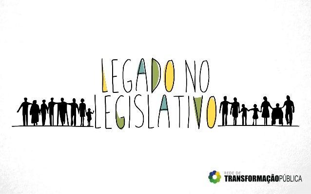 O PROJETO LEGADO NO LEGISLATIVO É UMA INICIATIVA DA REDE DE TRANSFORMAÇÃO PÚBLICA, UM GRUPO DE CERCA DE 40 LIDERANÇAS EMPR...