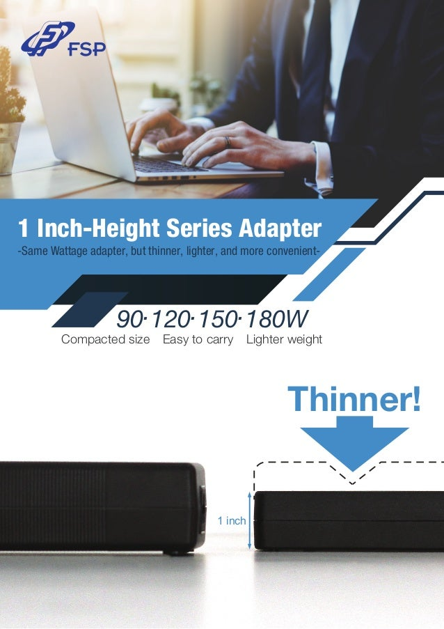Thinner! 90.120.150.180W 1 Inch-Height Series Adapter -Same Wattage adapter, but thinner, lighter, and more convenient- ● ...