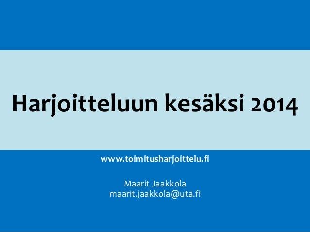 Harjoitteluun kesäksi 2014 www.toimitusharjoittelu.fi Maarit Jaakkola maarit.jaakkola@uta.fi