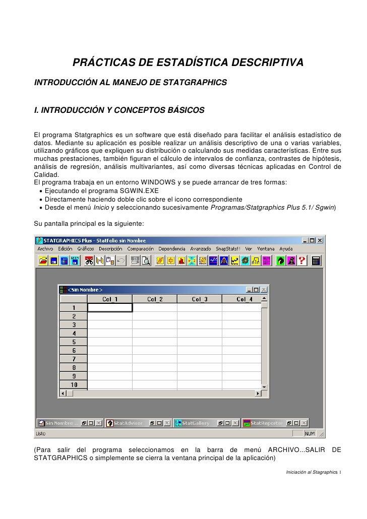 PRÁCTICAS DE ESTADÍSTICA DESCRIPTIVA INTRODUCCIÓN AL MANEJO DE STATGRAPHICS   I. INTRODUCCIÓN Y CONCEPTOS BÁSICOS  El prog...