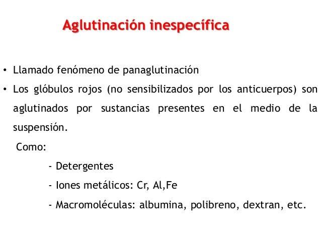 Aglutinación inespecífica • Llamado fenómeno de panaglutinación • Los glóbulos rojos (no sensibilizados por los anticuerpo...