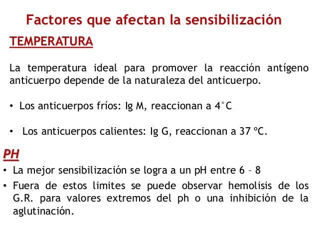 PH • La mejor sensibilización se logra a un pH entre 6 – 8 • Fuera de estos limites se puede observar hemolisis de los G.R...