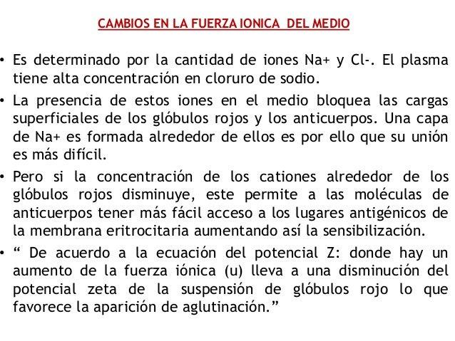 CAMBIOS EN LA FUERZA IONICA DEL MEDIO • Es determinado por la cantidad de iones Na+ y Cl-. El plasma tiene alta concentrac...