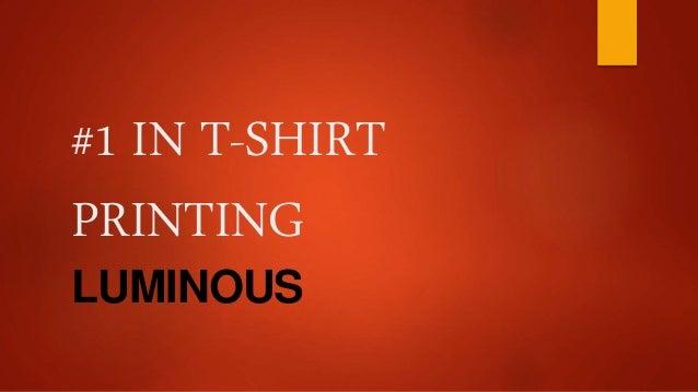 #1 IN T-SHIRT PRINTING LUMINOUS