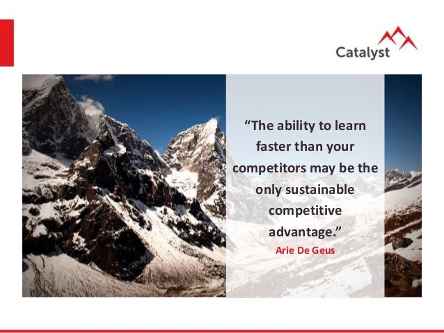 Arie de Geus quote: The ability to learn faster than ...