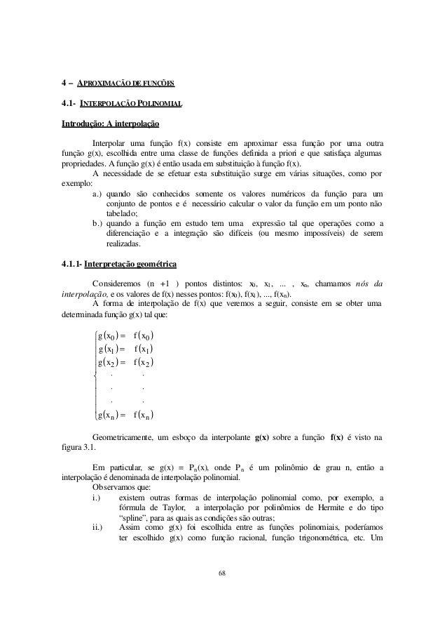 68 4 – APROXIMAÇÃO DE FUNÇÕES 4.1- INTERPOLAÇÃO POLINOMIAL Introdução: A interpolação Interpolar uma função f(x) consiste ...