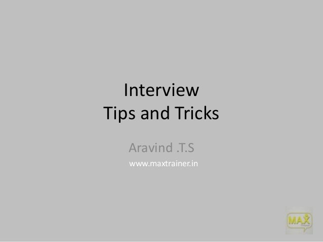 Interview Tips and Tricks Aravind .T.S www.maxtrainer.in