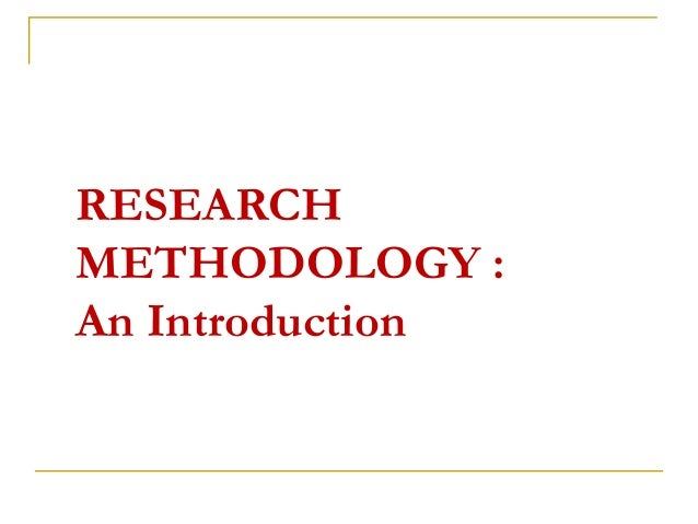 RESEARCH METHODOLOGY : An Introduction