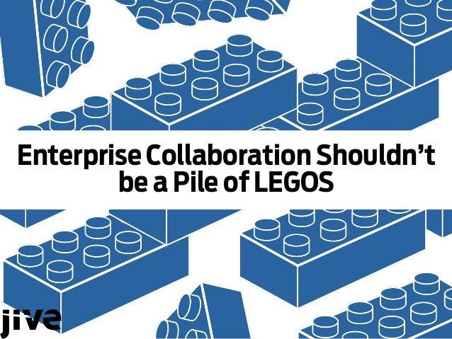 Enterprise Collaboration Shouldn't be a Pile of LEGOS