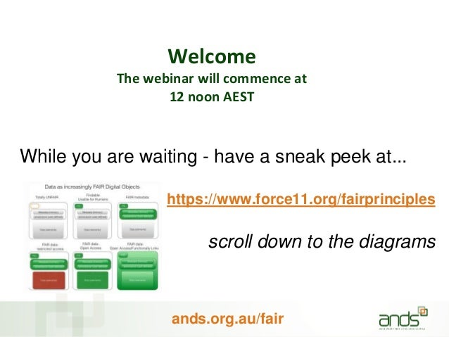 ands.org.au/fair Welcome The webinar will commence at 12 noon AEST While you are waiting - have a sneak peek at... https:/...