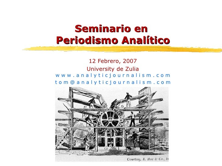Seminario en  Periodismo Analítico 12 Febrero, 2007 University de Zulia w w w . a n a l y t i c j o u r n a l i s m . c o ...