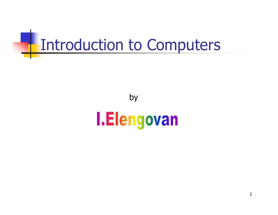 Introduction to Computers               by                                 1