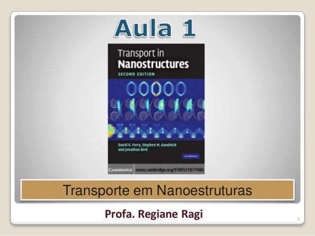 1 1 - Transporte em Nanoestruturas Regiane Ragi