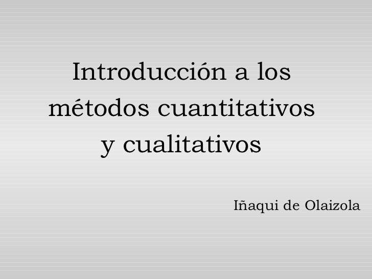 Introducción a los métodos cuantitativos y cualitativos Iñaqui de Olaizola