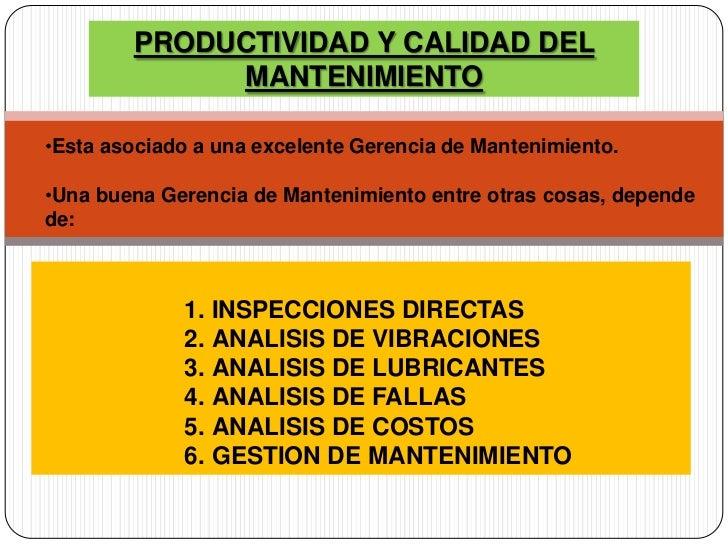 PRODUCTIVIDAD Y CALIDAD DEL             MANTENIMIENTO•Esta asociado a una excelente Gerencia de Mantenimiento.•Una buena G...