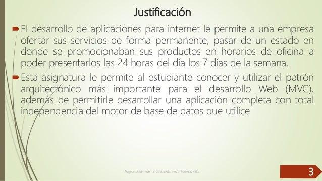 Justificación El desarrollo de aplicaciones para internet le permite a una empresa ofertar sus servicios de forma permane...