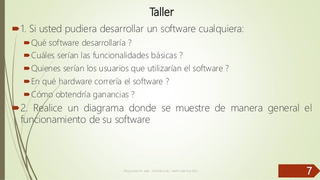 Taller 1. Si usted pudiera desarrollar un software cualquiera: Qué software desarrollaría ? Cuáles serían las funcional...