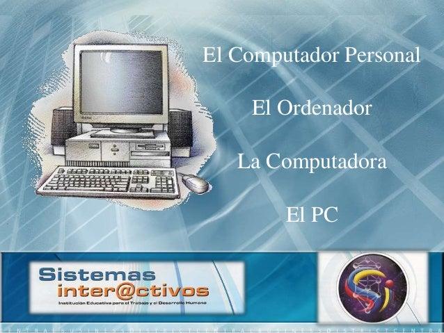 El Computador Personal El Ordenador La Computadora El PC