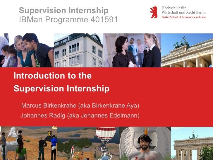 Supervision Internship IBMan Programme 401591Introduction to theSupervision Internship Marcus Birkenkrahe (aka Birkenkrahe...