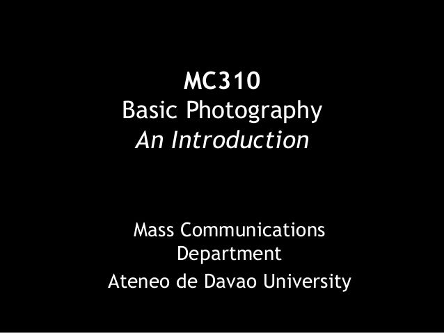 MC310 Basic Photography An Introduction  Mass Communications Department Ateneo de Davao University
