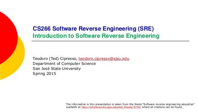 CS266 Software Reverse Engineering (SRE) Introduction to Software Reverse Engineering Teodoro (Ted) Cipresso, teodoro.cipr...