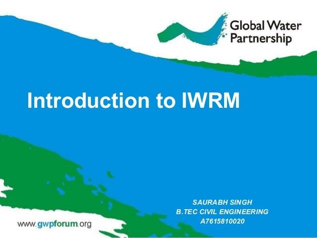 Introduction to IWRM SAURABH SINGH B.TEC CIVIL ENGINEERING A7615810020