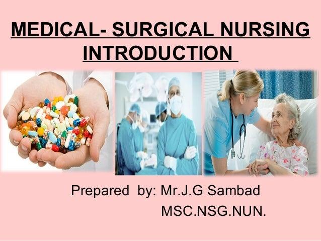 MEDICAL- SURGICAL NURSING INTRODUCTION Prepared by: Mr.J.G Sambad MSC.NSG.NUN.