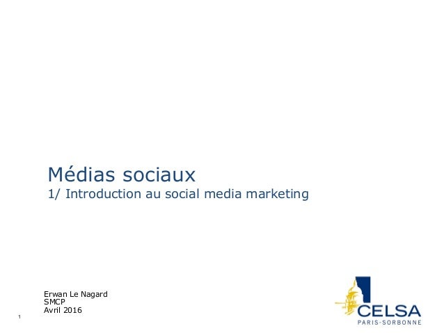 1 Erwan Le Nagard Médias sociaux 1/ Introduction au social media marketing Erwan Le Nagard SMCP Avril 2016