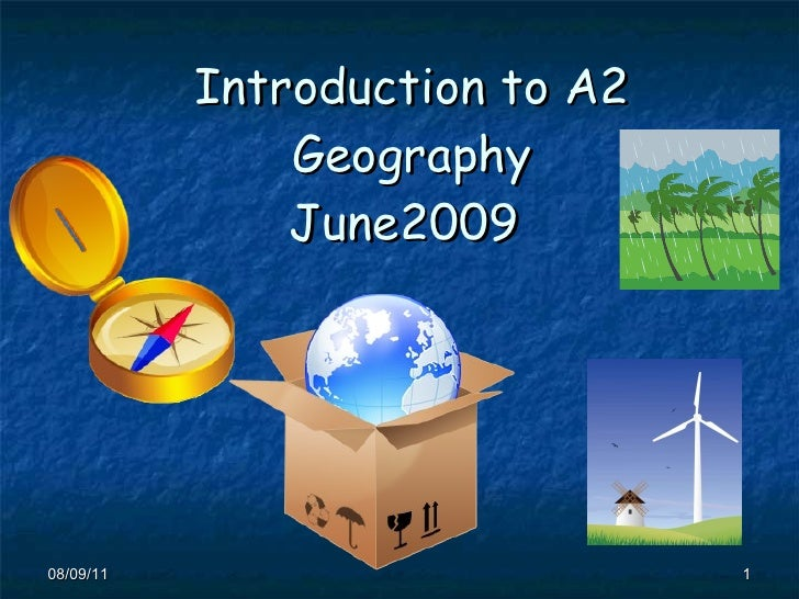 Introduction to A2 Geography June2009   08/09/11