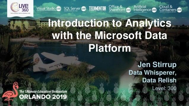 Introduction to Analytics with the Microsoft Data Platform Jen Stirrup Data Whisperer, Data Relish Level: 300