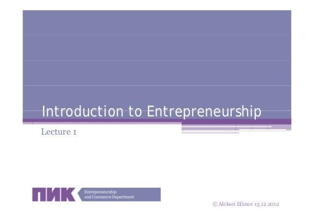 Introduction to EntrepreneurshipLecture 1                      13.12.2012                        © Aleksei Efimov 13.12.20...