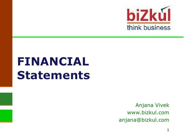 1<br />FINANCIALStatements<br />Anjana Vivek<br />www.bizkul.com<br />anjana@bizkul.com<br />