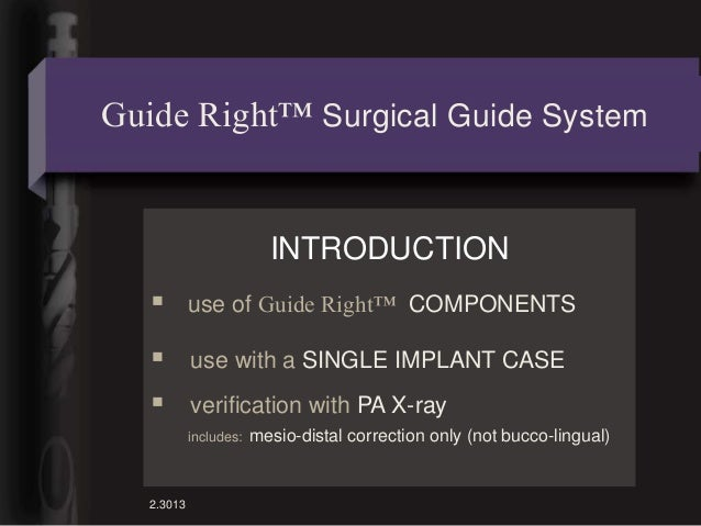 Guide Right™ Surgical Guide System                          INTRODUCTION           use of Guide Right™ COMPONENTS       ...